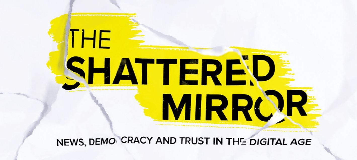 The Shattered Mirror: News, Democracy and Trust in the Digital Age